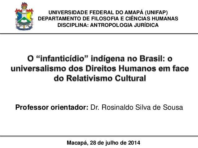 UNIVERSIDADE FEDERAL DO AMAPÁ (UNIFAP) DEPARTAMENTO DE FILOSOFIA E CIÊNCIAS HUMANAS DISCIPLINA: ANTROPOLOGIA JURÍDICA Maca...