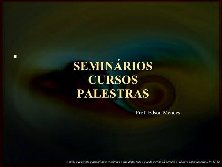 SEMINÁRIOS CURSOS PALESTRAS Aquele que rejeita a disciplina menospreza a sua alma, mas o que dá ouvidos à correção  adquir...