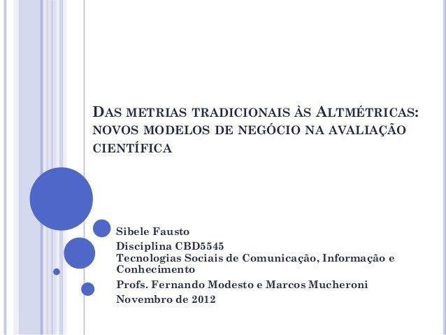 DAS METRIAS TRADICIONAIS ÀS ALMÉTRICAS:NOVOS MODELOS DE NEGÓCIO NA AVALIAÇÃOCIENTÍFICA  Sibele Fausto  Disciplina CBD5545 ...