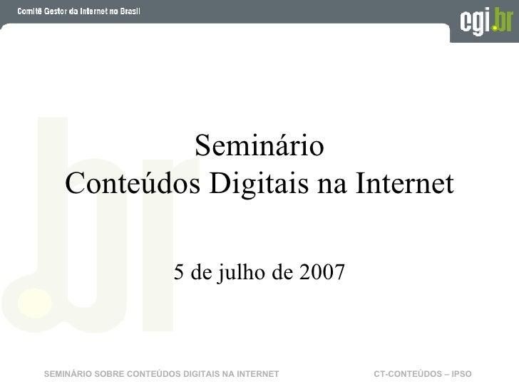 Seminário Conteúdos Digitais na Internet 5 de julho de 2007