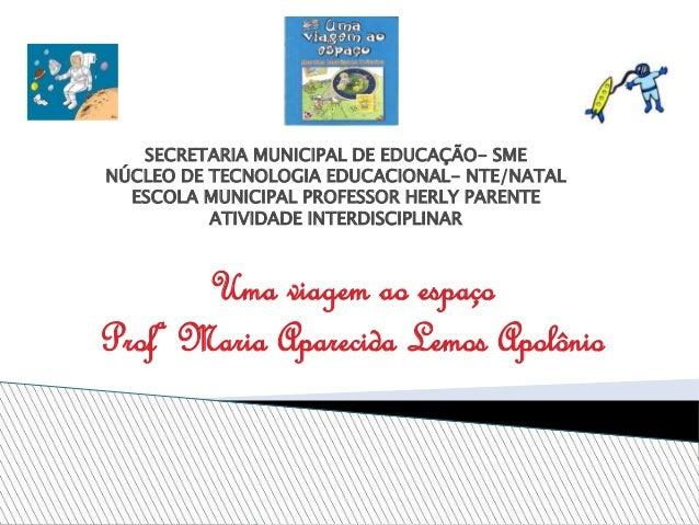 SECRETARIA MUNICIPAL DE EDUCAÇÃO- SME NÚCLEO DE TECNOLOGIA EDUCACIONAL- NTE/NATAL ESCOLA MUNICIPAL PROFESSOR HERLY PARENTE...
