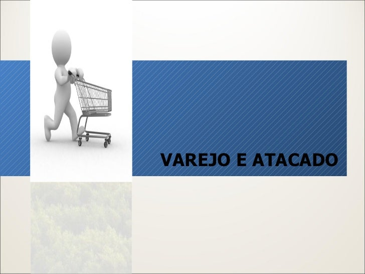 VAREJO E ATACADO