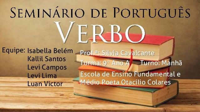 Equipe: Isabella Belém Kallil Santos Levi Campos Levi Lima Luan Victor Prof.ª: Silvia Cavalcante Turma: 9° Ano A Turno: Ma...