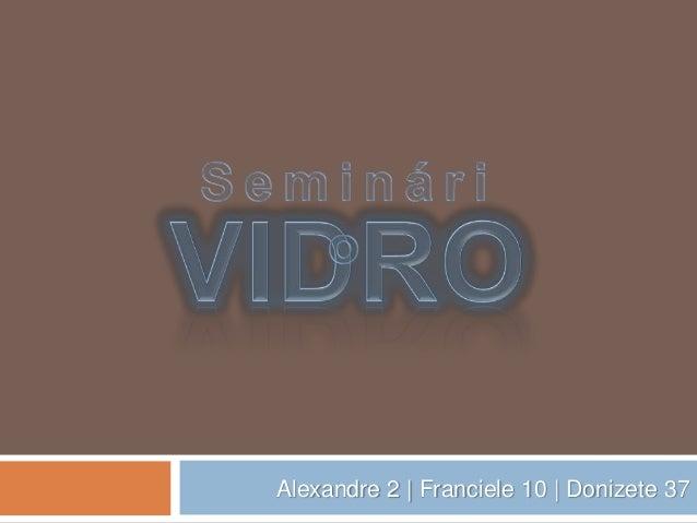 Alexandre 2 | Franciele 10 | Donizete 37