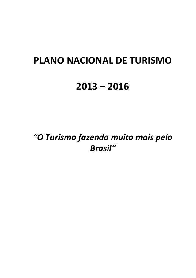 """PLANO NACIONAL DE TURISMO 2013 – 2016 """"O Turismo fazendo muito mais pelo Brasil"""""""