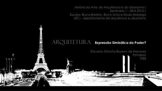 História da Arte, da Arquitetura e do Urbanismo I Seminário 1 – SEM 2013.1 Equipe: Bruna Barreto, Bruno Lima e Úrsula Nobr...