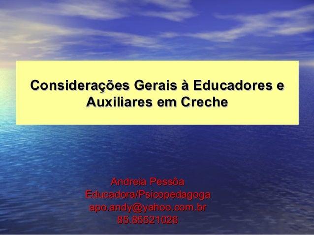 Considerações Gerais à Educadores eConsiderações Gerais à Educadores e Auxiliares em CrecheAuxiliares em Creche Andreia Pe...