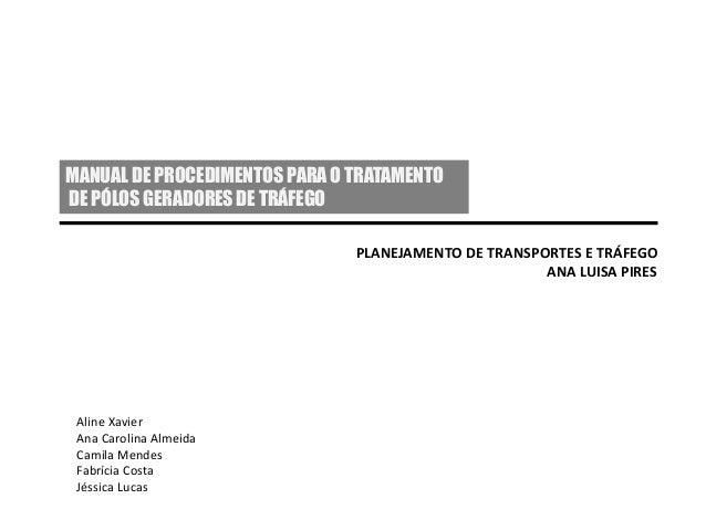 MANUAL DE PROCEDIMENTOS PARA O TRATAMENTO DE PÓLOS GERADORES DE TRÁFEGO PLANEJAMENTO DE TRANSPORTES E TRÁFEGO ANA LUISA PI...