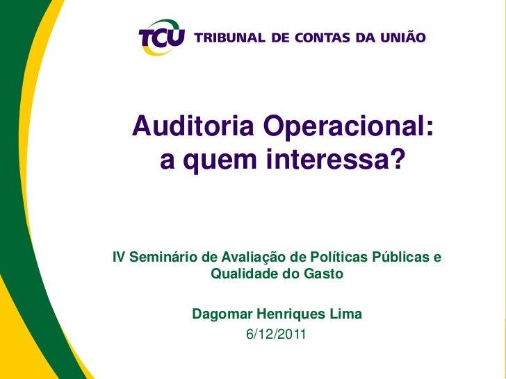 Auditoria Operacional:   a quem interessa?IV Seminário de Avaliação de Políticas Públicas e              Qualidade do Gast...