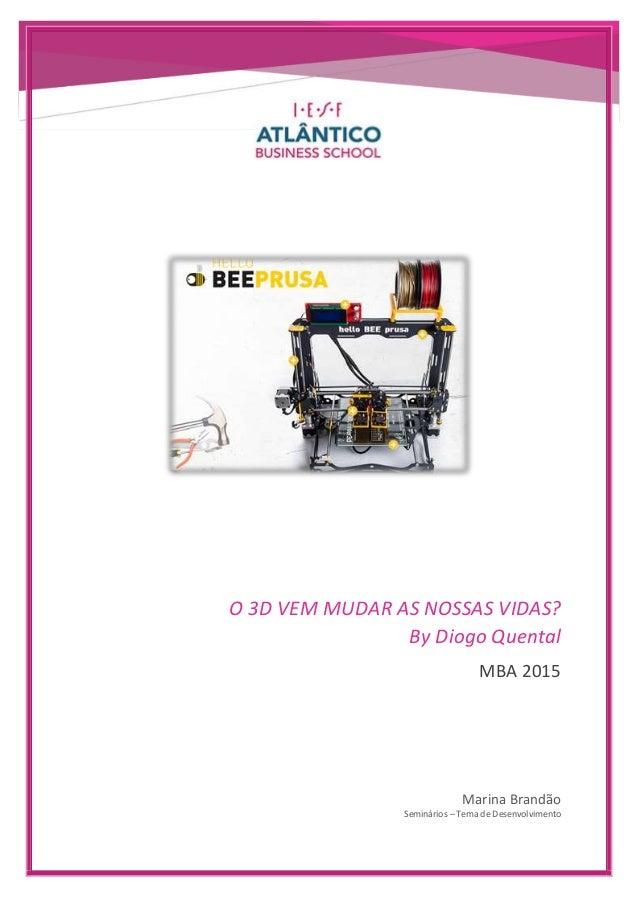 O 3D VEM MUDAR AS NOSSAS VIDAS? By Diogo Quental MBA 2015 Marina Brandão Seminários – Tema de Desenvolvimento