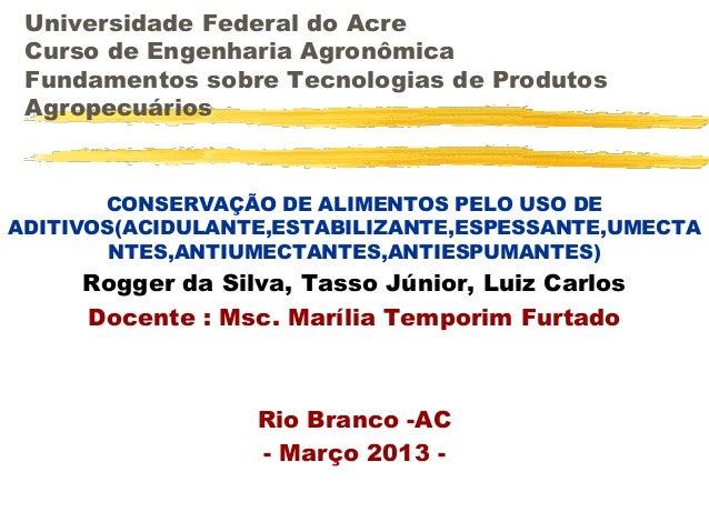 Universidade Federal do Acre Curso de Engenharia Agronômica Fundamentos sobre Tecnologias de Produtos Agropecuários       ...