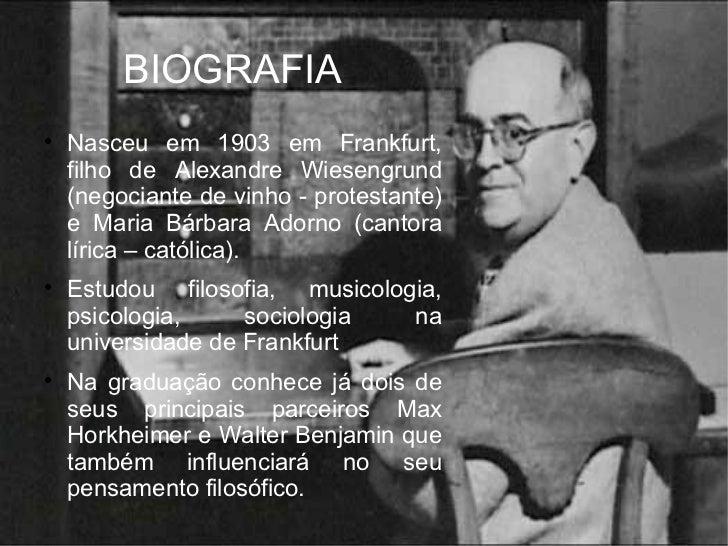 BIOGRAFIA <ul><li>Nasceu em 1903 em Frankfurt, filho de Alexandre Wiesengrund (negociante de vinho - protestante) e Maria ...
