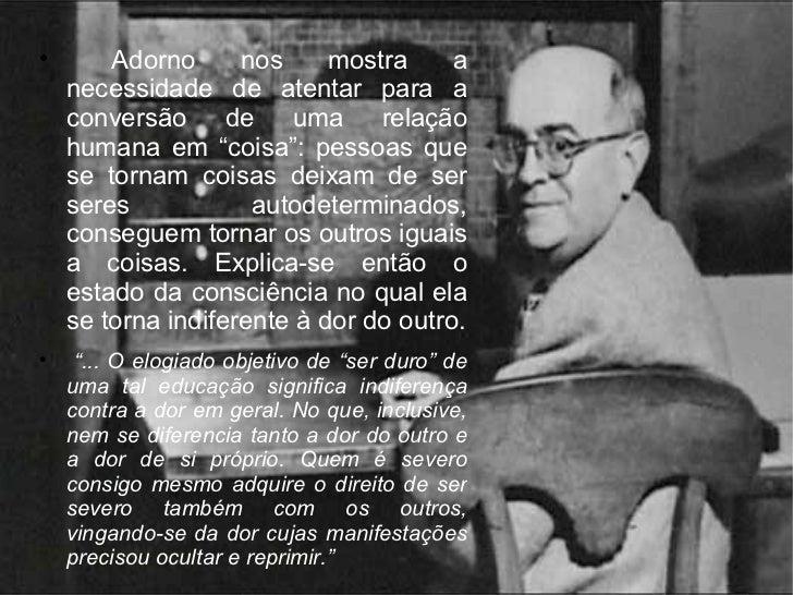 """<ul><li>Adorno nos mostra a necessidade de atentar para a conversão de uma relação humana em """"coisa"""": pessoas que se torna..."""