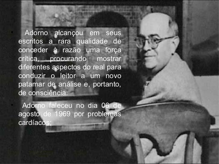 <ul><li>Adorno alcançou em seus escritos a rara qualidade de conceder à razão uma força crítica, procurando mostrar difere...