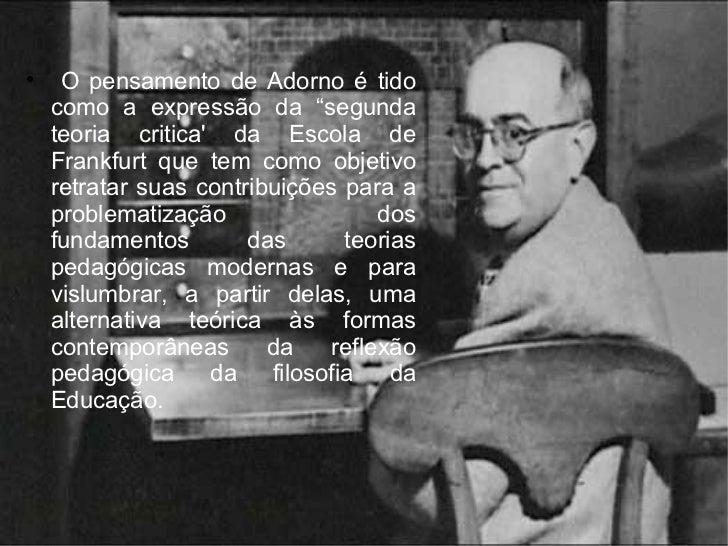 """<ul><li>O  pensamento de Adorno é tido como a expressão da """"segunda teoria critica' da Escola de Frankfurt que tem como ob..."""