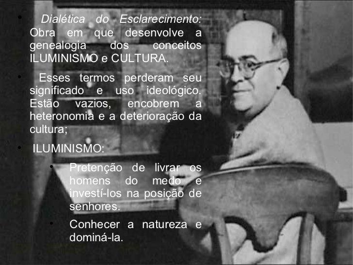<ul><li>Dialética do Esclarecimento:  Obra em que desenvolve a genealogia dos conceitos ILUMINISMO e CULTURA. </li></ul><u...