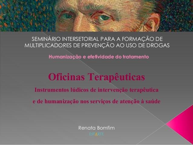 Humanização e efetividade do tratamento SEMINÁRIO INTERSETORIAL PARA A FORMAÇÃO DE MULTIPLICADORES DE PREVENÇÃO AO USO DE ...