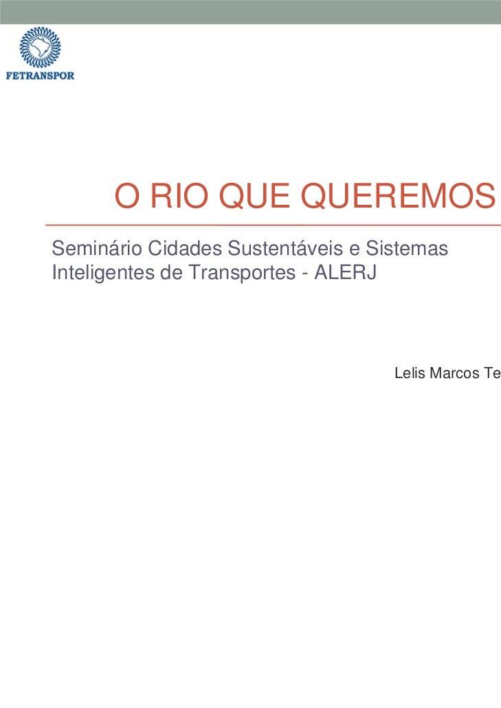 O RIO QUE QUEREMOSSeminário Cidades Sustentáveis e SistemasInteligentes de Transportes - ALERJ                            ...