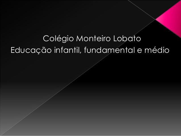 Colégio Monteiro Lobato Educação infantil, fundamental e médio