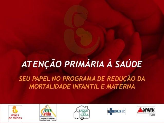ATENÇÃO PRIMÁRIA À SAÚDE SEU PAPEL NO PROGRAMA DE REDUÇÃO DA MORTALIDADE INFANTIL E MATERNA