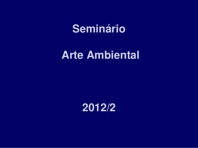 SeminárioArte Ambiental   2012/2