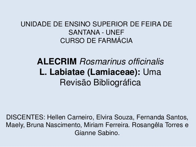UNIDADE DE ENSINO SUPERIOR DE FEIRA DE SANTANA - UNEF CURSO DE FARMÁCIA ALECRIM Rosmarinus officinalis L. Labiatae (Lamiac...
