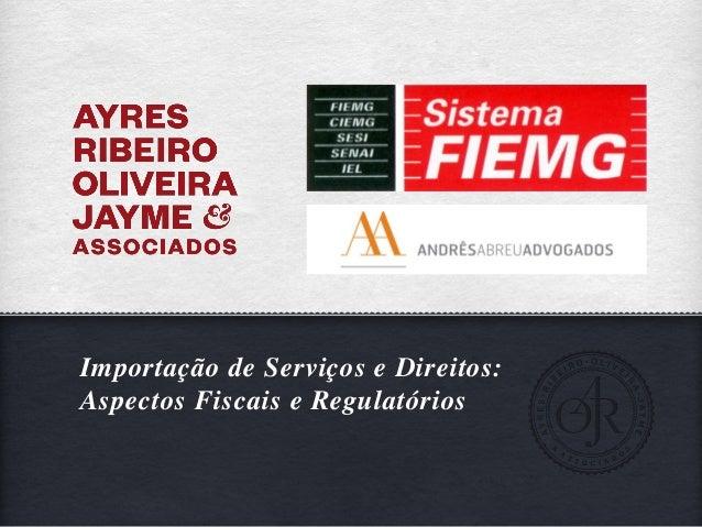Importação de Serviços e Direitos:Aspectos Fiscais e Regulatórios