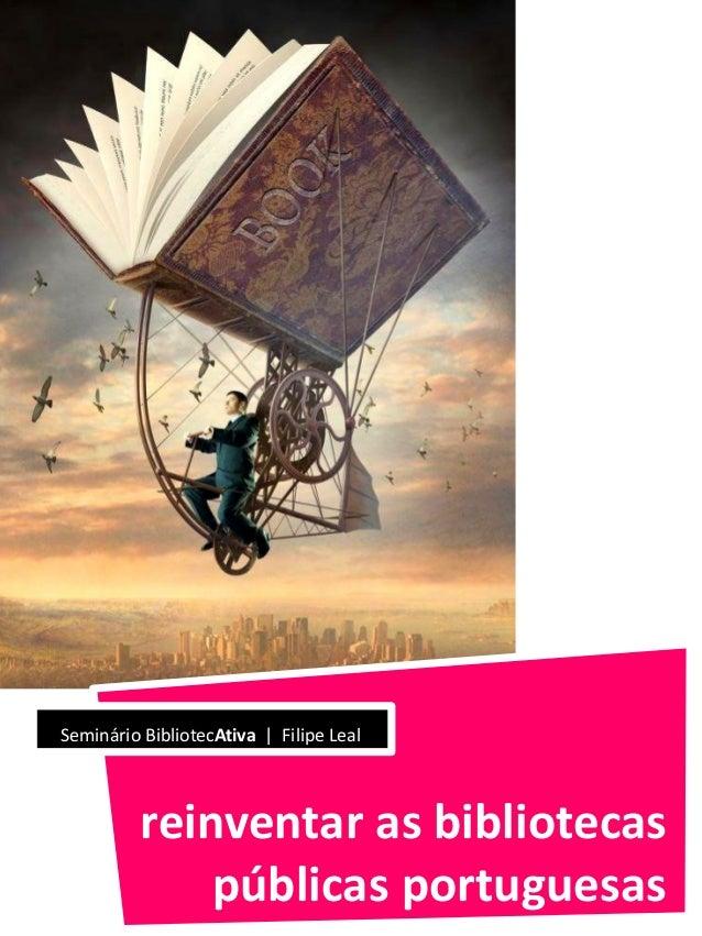 Seminário BibliotecAtiva | Filipe Leal  reinventar as bibliotecas públicas portuguesas