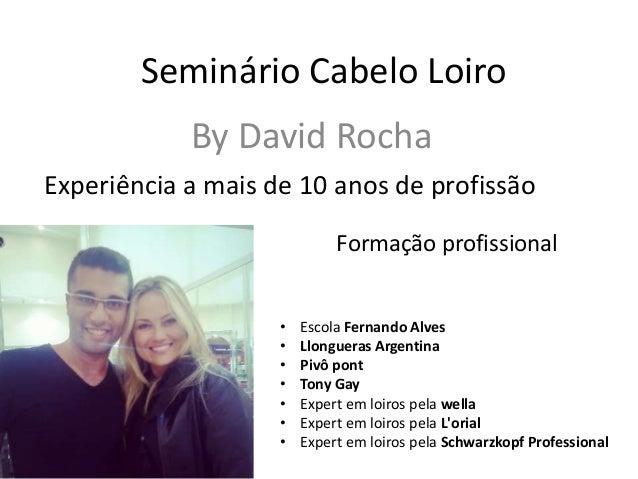 Seminário Cabelo Loiro By David Rocha Experiência a mais de 10 anos de profissão Formação profissional • Escola Fernando A...