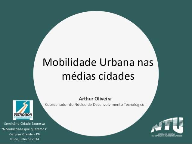 """Seminário Cidade Expressa """"A Mobilidade que queremos"""" Campina Grande – PB 06 de junho de 2014 Mobilidade Urbana nas médias..."""