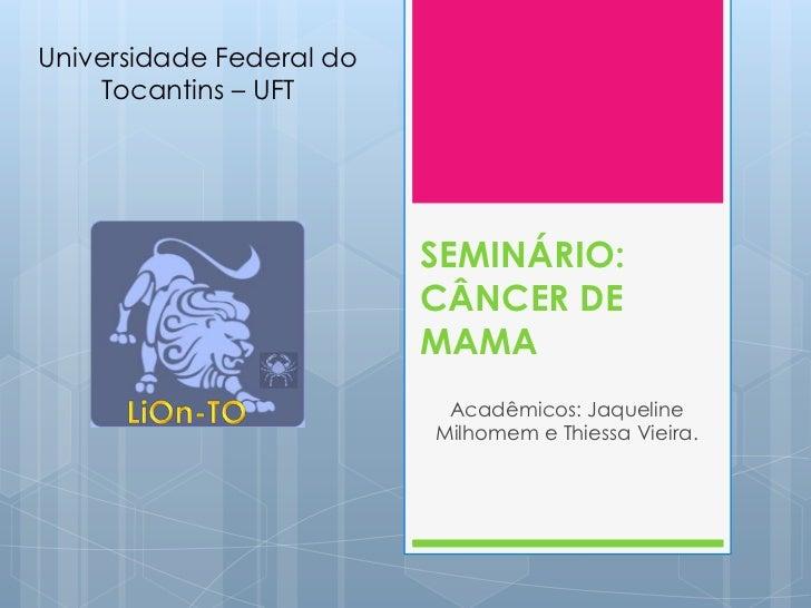 Universidade Federal do    Tocantins – UFT                          SEMINÁRIO:                          CÂNCER DE         ...