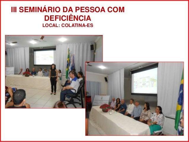 III SEMINÁRIO DA PESSOA COM  DEFICIÊNCIA  LOCAL: COLATINA-ES