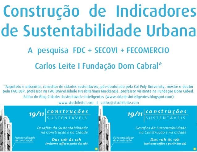 Construção de Indicadores de Sustentabilidade Urbana A pesquisa FDC + SECOVI + FECOMERCIO Carlos Leite I Fundação Dom Cabr...