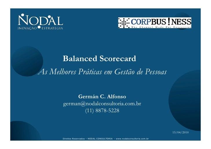 Balanced Scorecard As Melhores Práticas em Gestão de Pessoas               Germán C. Alfonso         german@nodalconsultor...