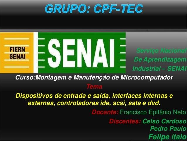 Serviço Nacional De Aprendizagem Industrial – SENAI Curso:Montagem e Manutenção de Microcomputador Tema Dispositivos de en...