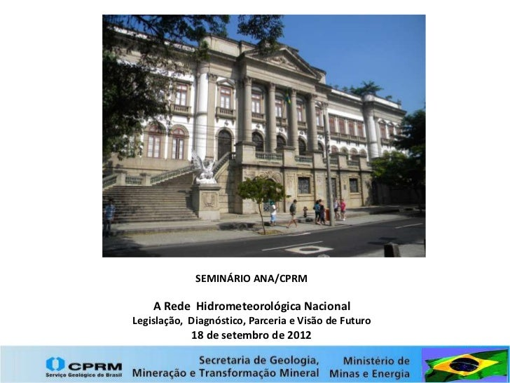 SEMINÁRIO ANA/CPRM    A Rede Hidrometeorológica NacionalLegislação, Diagnóstico, Parceria e Visão de Futuro            18 ...
