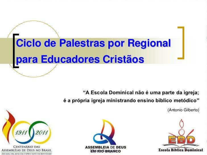 """Ciclo de Palestras por Regionalpara Educadores Cristãos                    EBD                 """"A Escola Dominical não é u..."""