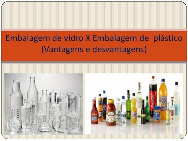 Embalagem de vidro X Embalagem de plástico (Vantagens e desvantagens)