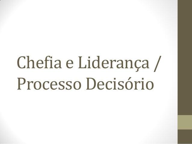 Chefia e Liderança / Processo Decisório