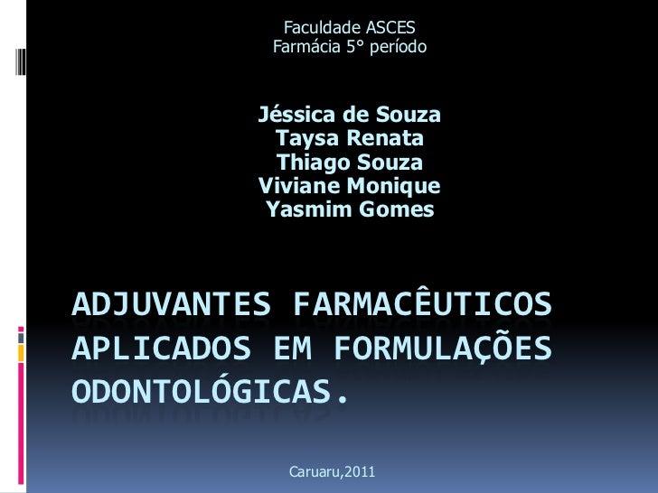 Faculdade ASCES          Farmácia 5° período         Jéssica de Souza           Taysa Renata           Thiago Souza       ...