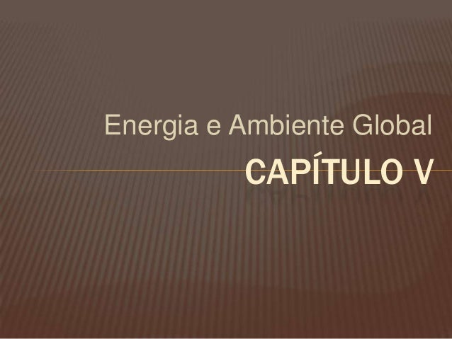 Energia e Ambiente GlobalCAPÍTULO V