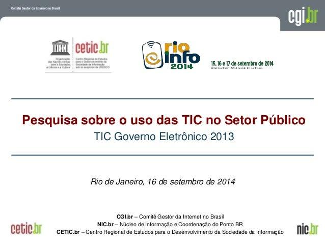 Pesquisa sobre o uso das TIC no Setor Público  Rio de Janeiro, 16 de setembro de 2014  A evolução da Internet no Brasil  2...