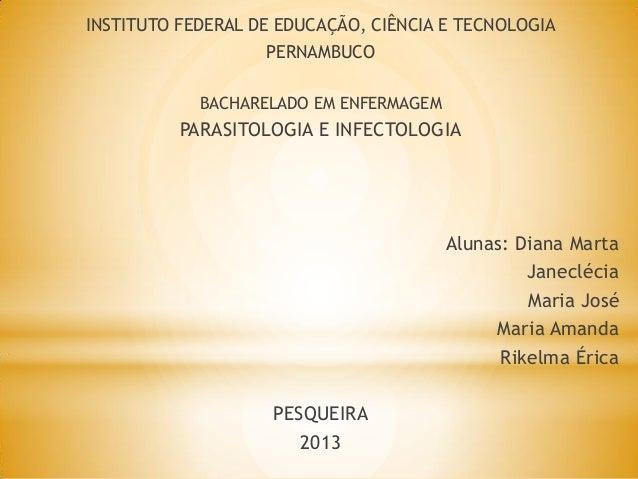 INSTITUTO FEDERAL DE EDUCAÇÃO, CIÊNCIA E TECNOLOGIA PERNAMBUCO BACHARELADO EM ENFERMAGEM PARASITOLOGIA E INFECTOLOGIA Alun...