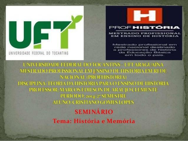 SEMINÁRIO  Tema: História e Memória