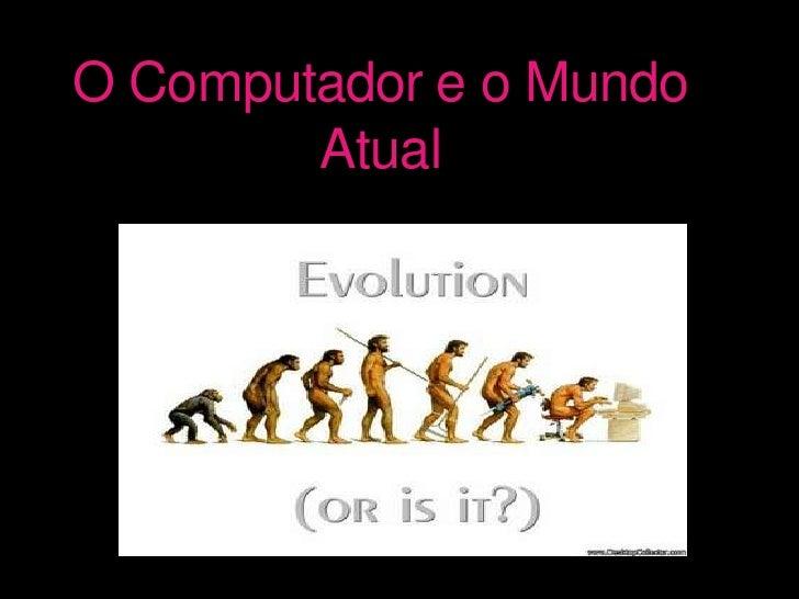 O Computador e o Mundo Atual<br />
