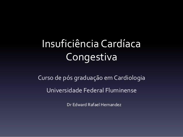 Insuficiência Cardíaca      CongestivaCurso de pós graduação em Cardiologia  Universidade Federal Fluminense          Dr E...