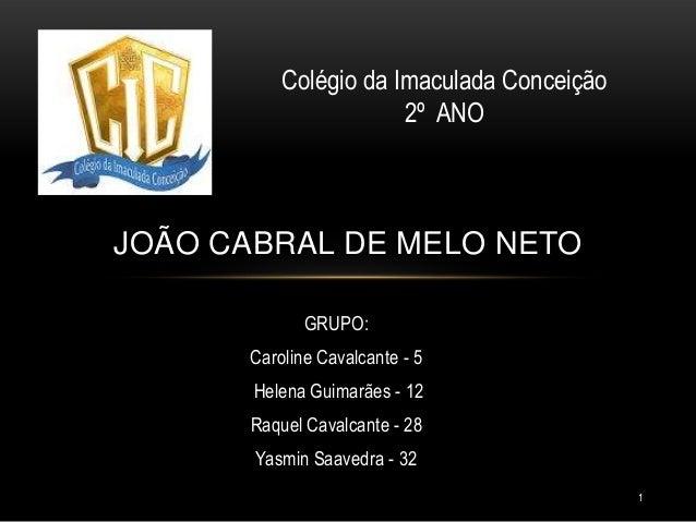 Colégio da Imaculada Conceição 2º ANO  JOÃO CABRAL DE MELO NETO GRUPO:  Caroline Cavalcante - 5 Helena Guimarães - 12 Raqu...
