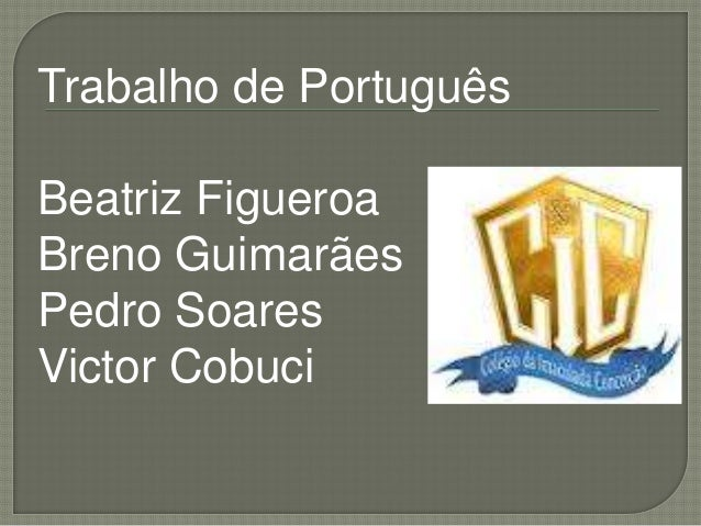 Trabalho de Português Beatriz Figueroa Breno Guimarães Pedro Soares Victor Cobuci