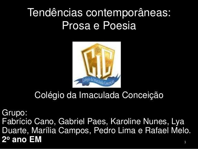 Tendências contemporâneas: Prosa e Poesia  Colégio da Imaculada Conceição Grupo: Fabrício Cano, Gabriel Paes, Karoline Nun...