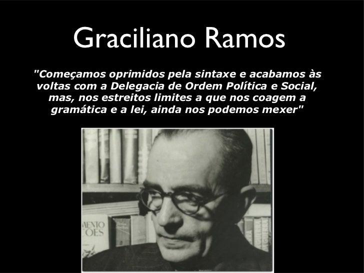 """Graciliano Ramos""""Começamos oprimidos pela sintaxe e acabamos às voltas com a Delegacia de Ordem Política e Social,   mas, ..."""